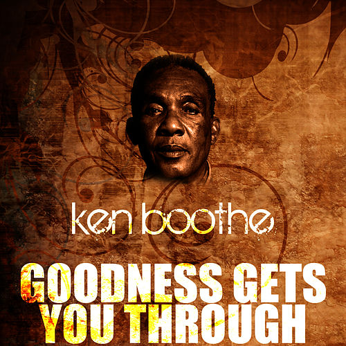 Goodness Gets You Through by Ken Boothe