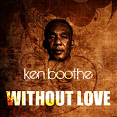 Without Love by Ken Boothe