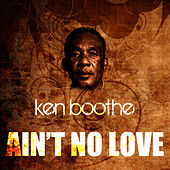 Ain't No Love by Ken Boothe
