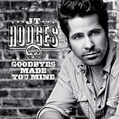Goodbyes Made You Mine by JT Hodges