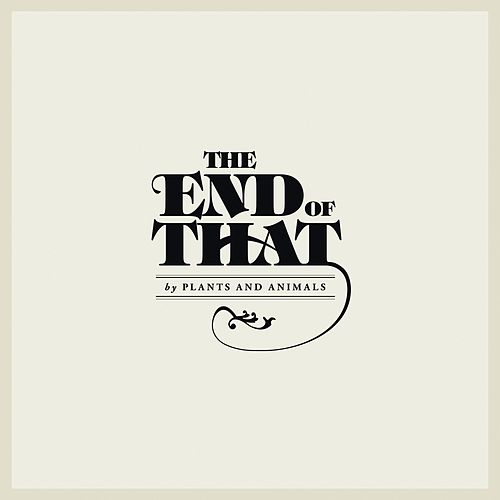 The End of That by Plants and Animals