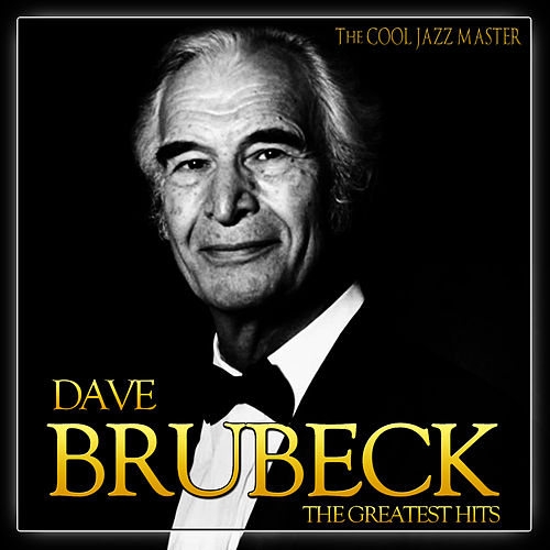The Greatest Hits Dave Brubeck. The Cool Jazz Master by Dave Brubeck
