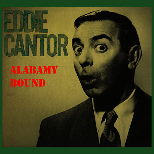 Alabamy Bound by Eddie Cantor