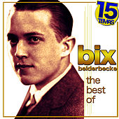 The Best of Bix Beiderbecke. 15 Temas by Bix Beiderbecke