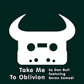 Take Me to Oblivion (feat. Baron Samedi) by Dan Bull