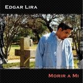 Morir a Mi by Edgar Lira