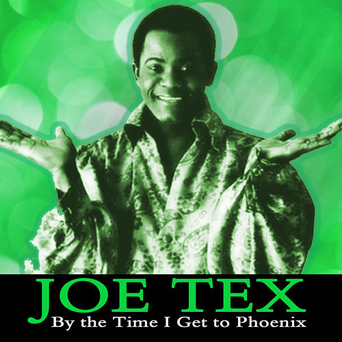 By the Time I Get to Phoenix by Joe Tex