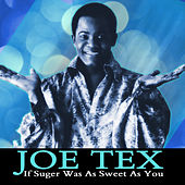 If Suger Was As Sweet As You by Joe Tex