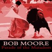 Parade of the Matadors by Bob Moore