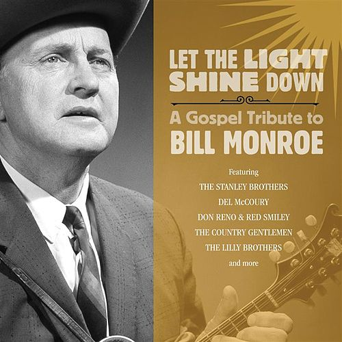 Let The Light Shine Down: A Gospel Tribute to Bill Monroe by Various Artists