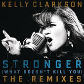 Stronger (What Doesn't Kill You) The Remixes by Kelly Clarkson