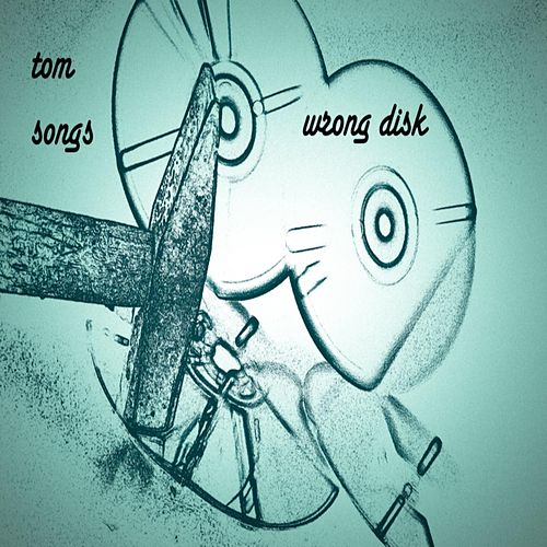 Wrong Disk by Tom Songs