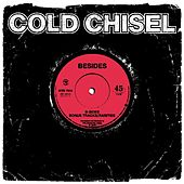Besides (B-sides, Bonus Tracks, Rarities) (Remastered) by Cold Chisel