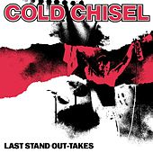 Last Stand Out-Takes (Remastered) by Cold Chisel
