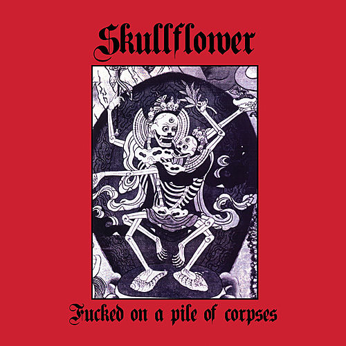 Fucked On A Pile Of Corpses by Skullflower