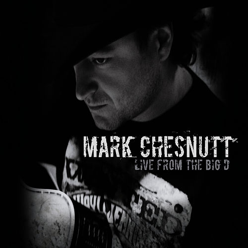 Live From The Big D by Mark Chesnutt
