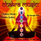 Chakra Music: Seven Suites (Chakra Healing Music for Massage, Meditation, New Age &Yoga) by Massage Tribe