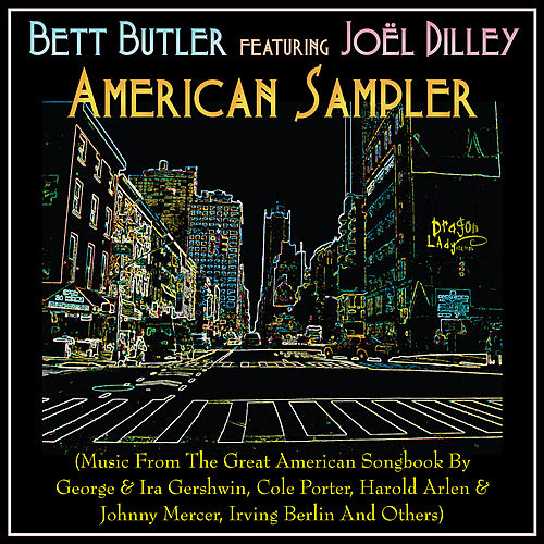 American Sampler (Music From The Great American Songbook by George & Ira Gershwin, Cole Porter, Harold Arlen  & Irving Berlin by Bett Butler