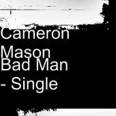 Bad Man - Single by Cameron Mason