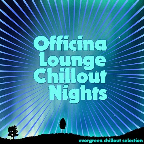 Officina Lounge: Chillout Nights by Various Artists