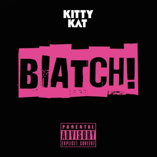 Biatch by Kitty Kat