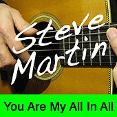 You Are My All In All by Steve Martin