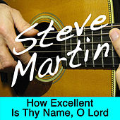 How Excellent Is Thy Name, O Lord by Steve Martin