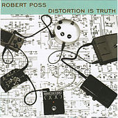 Distortion Is Truth by Robert Poss