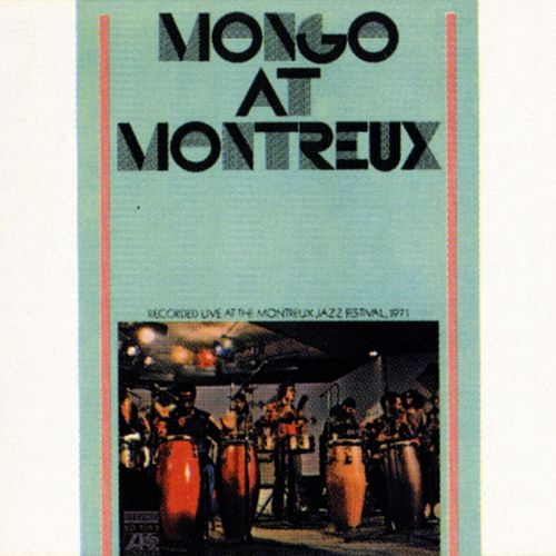 Mongo At Montreaux by Mongo Santamaria