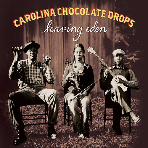 Leaving Eden by Carolina Chocolate Drops