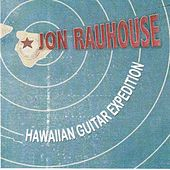 Jon Rauhouse's Hawaiian Guitar Expedition by Jon Rauhouse