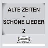 Alte Zeiten - Schöne Lieder 2 by Various Artists