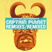 Captain Planet: Remixes & Remixed by Various Artists