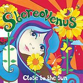 Close To The Sun by Stereo Venus