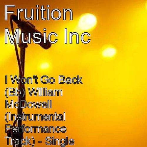 I Won't Go Back (Bb) William McDowell (Instrumental Track) by Fruition Music Inc.