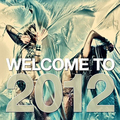 Welcome to 2012 by Various Artists