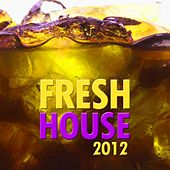 Fresh House 2012 by Various Artists