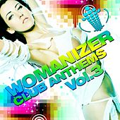 Womanizer Club Anthems, Vol. 3 (20 Pure House Grooves & Top Electro Club Sounds) by Various Artists