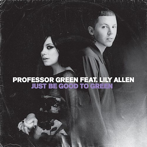 Just Be Good To Green by Professor Green