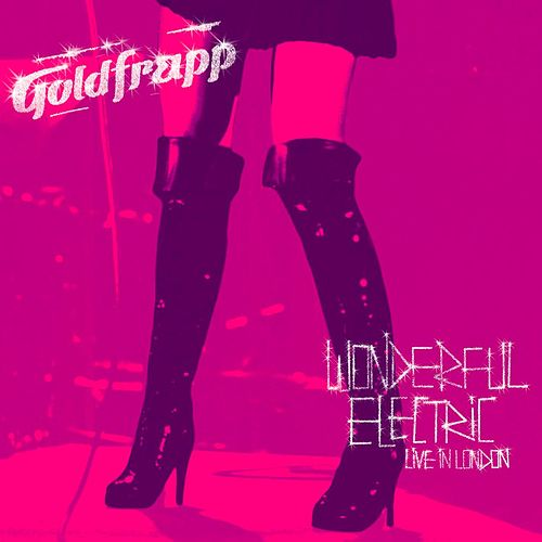 Wonderful Electric - Live In London by Goldfrapp