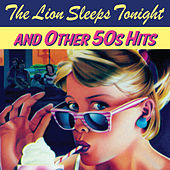 The Lion Sleeps Tonight and Other 50s Hits by Various Artists