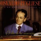 Osvaldo Pugliese y su orquesta tipica (El dia de tu ausencia) by Osvaldo Pugliese