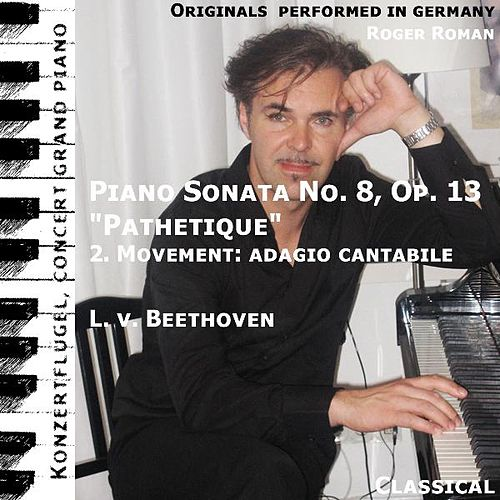 Pathetique , 2. Movement : Adagio Cantabile (Piano Sonata No. 8 ) (feat. Roger Roman) - Single by Ludwig van Beethoven