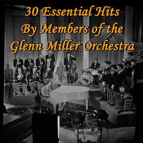 30 Essential Hits By Members of the Glenn Miller Orchestra by Glenn Miller