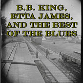 B.B. King, Etta James, and the Best of the Blues by Various Artists