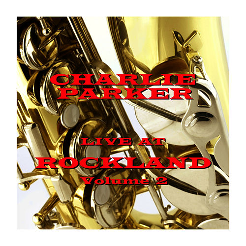 Live At Rockland - Volume 2 by Charlie Parker
