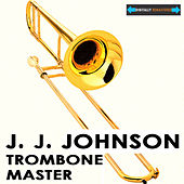 Trombone Master by J.J. Johnson