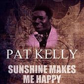 Sunshine Makes Me Happy by Pat Kelly