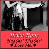 Hug Me! Kiss Me! Love Me! by Helen Kane