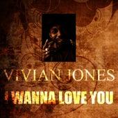 I Wanna Love You by Vivian Jones